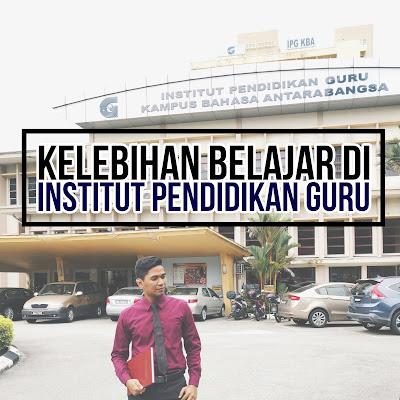 Kelebihan Belajar di Institut Pendidikan Guru (IPG)