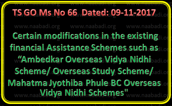 "TS GO Ms No 66 || Certain modifications in the existing financial Assistance Schemes such as ""Ambedkar Overseas Vidya Nidhi Scheme/ Overseas Study Scheme/ Mahatma Jyothiba Phule BC Overseas Vidya Nidhi Schemes"""