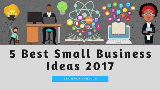 5 Best Small Business Ideas 2017
