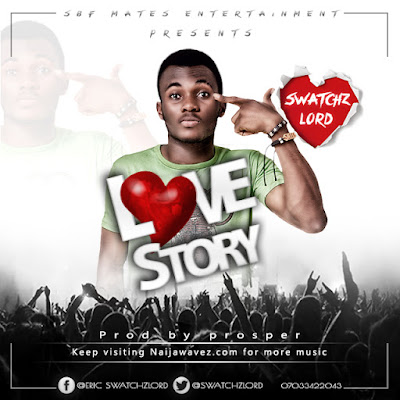 MUSIC: Swatchz Lord - Love Story