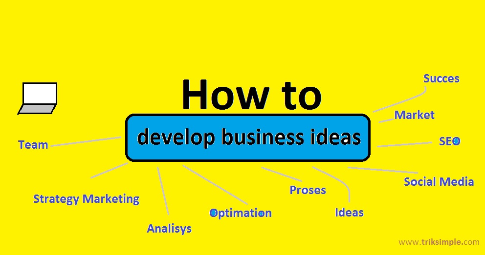how to develop business idea, business idea, business online, type business, good business, invest