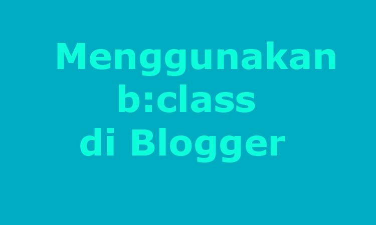 Menggunakan b:class di Blogger