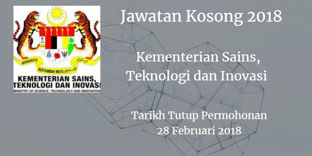 Jawatan Kosong Kementerian Sains, Teknologi dan Inovasi  28 Februari 2018