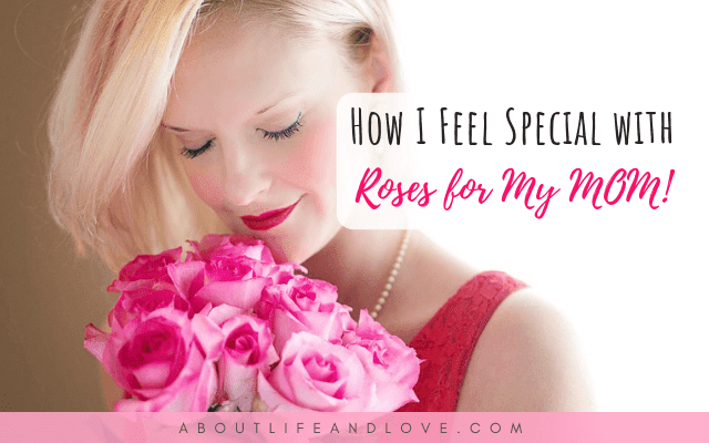 How I Feel Special With Roses For My MOM!