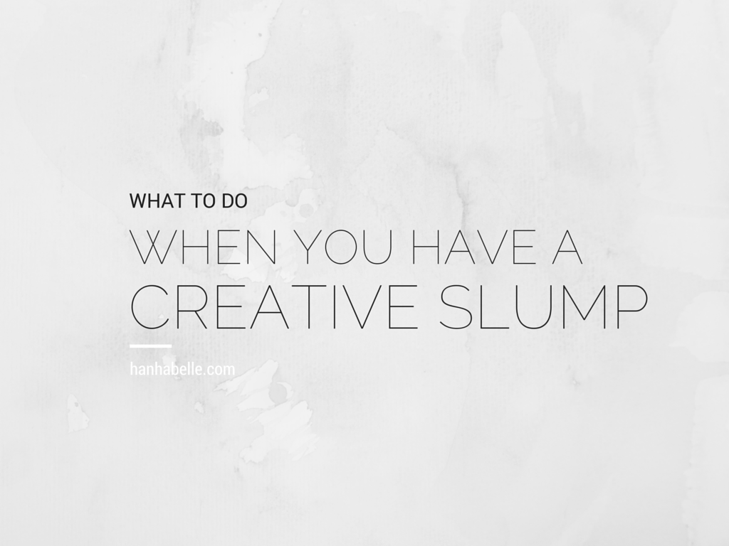 What To Do When You Have A Creative Slump