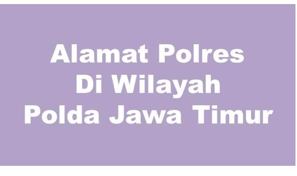 Alamat Lengkap Polres Di Wilayah Polda Jawa Timur
