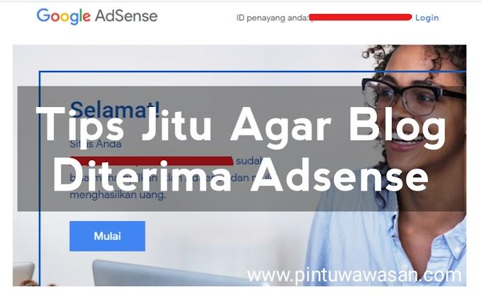 Tips Jitu Agar Blog Cepat Diterima Google Adsense
