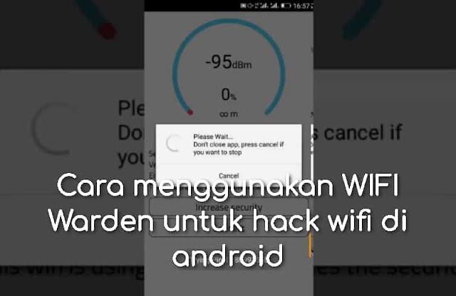 Cara menggunakan WIFI Warden untuk hack wifi di android