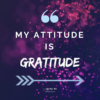 "Jacky So quotes: ""My attitude is Gratitude."""