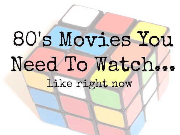 80's Movies You Need To Watch Like Right Now