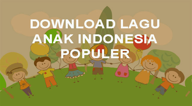Download MP3 Lagu Anak Anak Indonesiaa