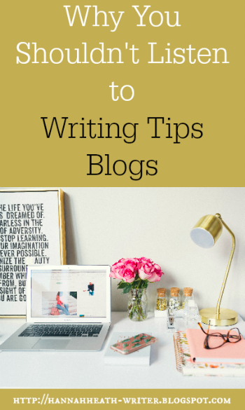 Why You Shouldn't Listen to Writing Tips Blogs