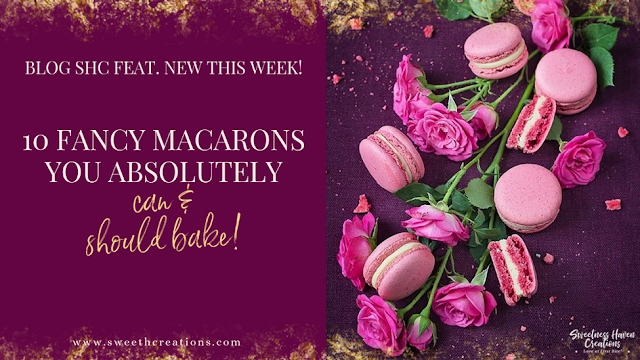 SHC's 10 FANCY MACARONS YOU ABSOLUTELY CAN & SHOULD BAKE