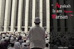 Apakah Islam Agama Warisan ?