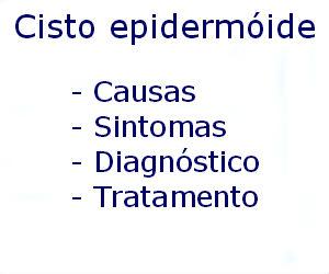 Cisto epidermóide causas sintomas diagnóstico tratamento prevenção riscos complicações