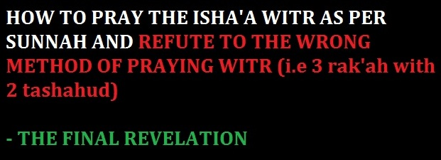 HOW TO PRAY THE ISHA WITR AS PER SUNNAH & REFUTE AGAINST THE