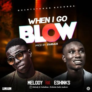 MUSIC: Melody Ft Eshinks - When I Go Blow
