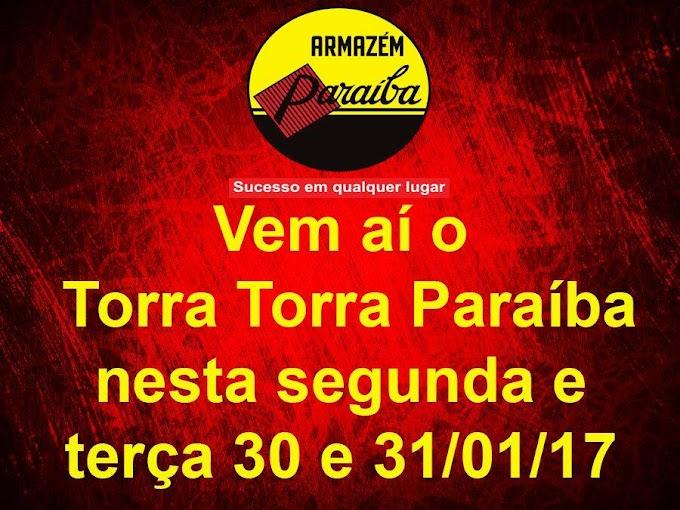 Vem aí Torra, Torra Paraíba, segunda e terça 30 e 31/01/2017.