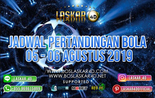 JADWAL PERTANDINGAN BOLA 05 – 06 AGUSTUS 2019