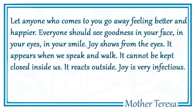 Let anyone who comes to you go away feeling better and happier Mother Teresa