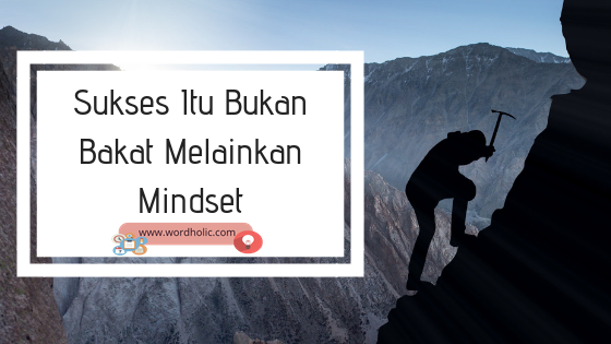 Sukses Itu Bukan Bakat Melainkan Mindset