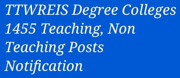 TTWREIS Degree Colleges 1455 Teaching, Non Teaching Posts Notification