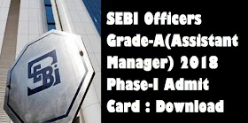 SEBI Officers Grade-A(Assistant Manager) 2018 Phase-I Admit Card Out: Download Now