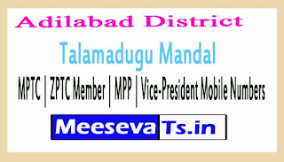 Talamadugu Mandal MPTC | ZPTC Member | MPP | Vice-President Mobile Numbers Adilabad District in Telangana State