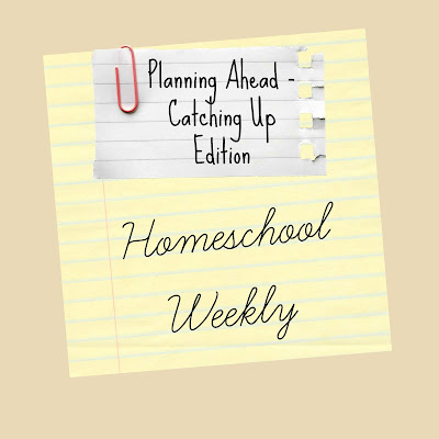 Homeschool Weekly - Planning Ahead/Catching Up Edition on Homeschool Coffee Break @ kympossibleblog.blogspot.com