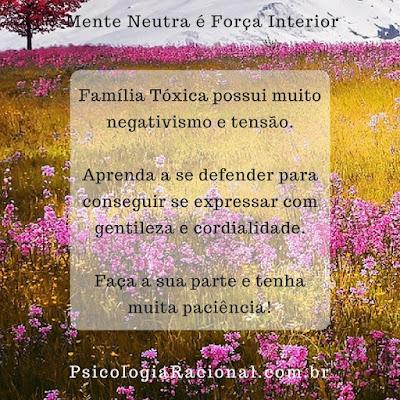 Família Tóxica possui muito negativismo e tensão. Aprenda a se defender para conseguir se expressar com gentileza e cordialidade
