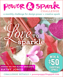 http://powerpoppy.blogspot.com/2018/02/february-power-spark-love-to-sparkle.html