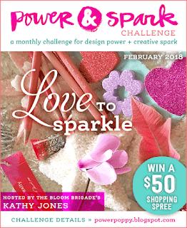 http://powerpoppy.blogspot.com/2018/02/february-power-spark-love-to-sparkle.html