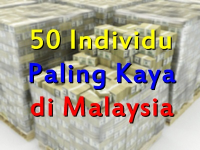Individu paling kaya malaysia top 50 Malaysias richest
