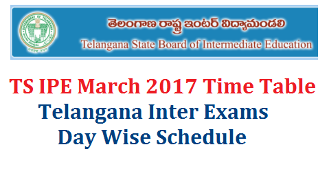 Telangana IPE Inter Public Exams  March 2017 Time Table/Schedule TS Inter Examinations March 2017 Time Table Telangana State Board of Intermediate Education has released day wise Schedule for IPE March 2017 Examinations Inter Public Examinations Time Table anounced in Telangana State