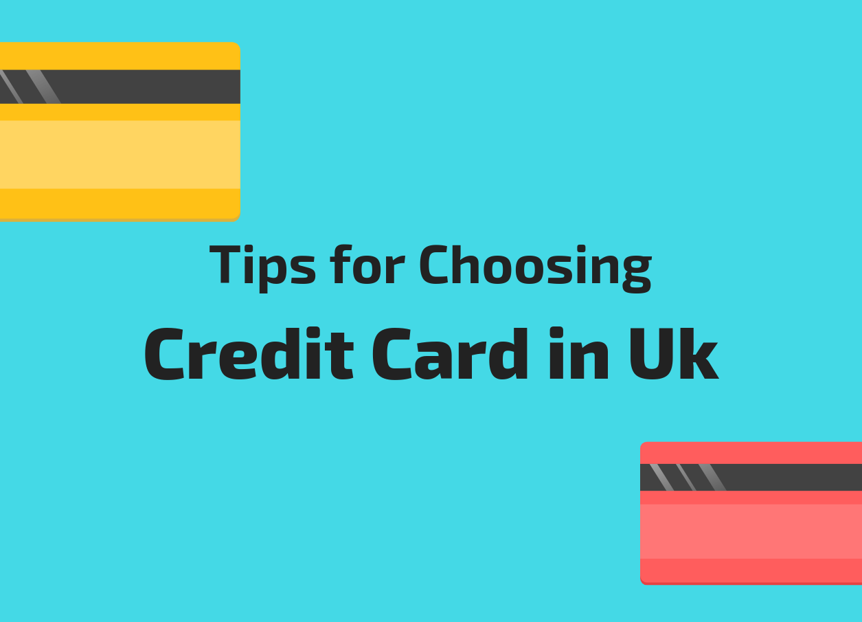 Tips for Choosing a Credit Card In the UK