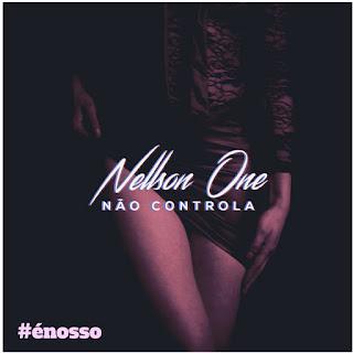 Nellson One - Não Controla
