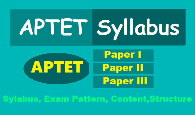 aptet 2018 exam syllabus,structure,content,ap tet syllabus,ap tet paper i, ii, iii syllabus,aptet syllabus,bed ded syllabus for aptet
