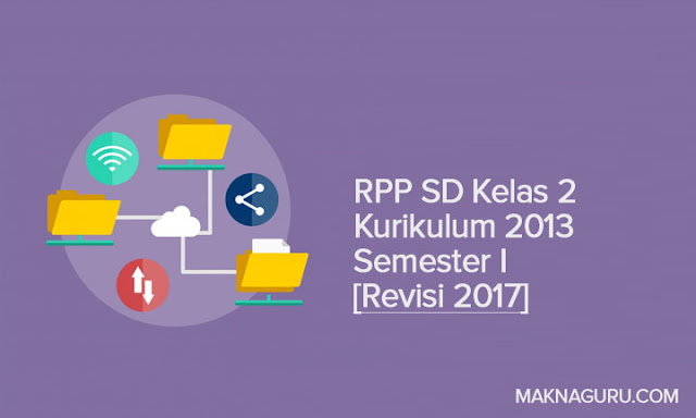RPP SD Kelas 2 Kurikulum 2013 Semester I [Revisi 2017]