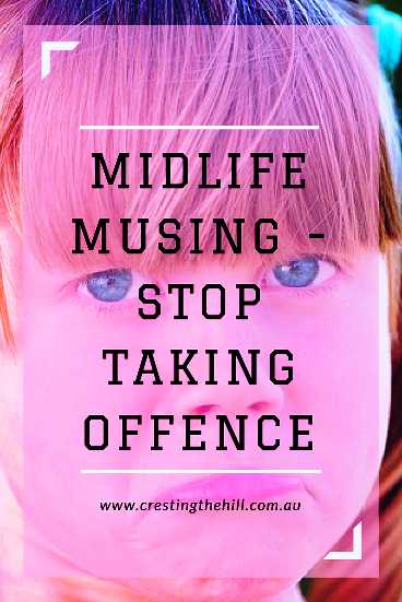 Midlife Musing - Stop looking for reasons to be upset and offended - give others the benefit of the doubt