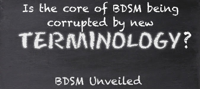 Are the core principles of bdsm being corrupted by new terminologies?