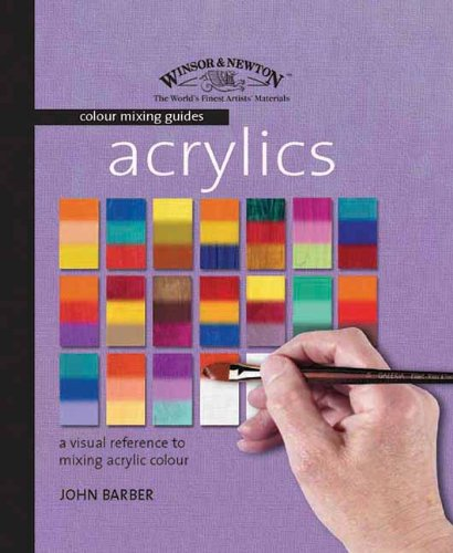 Acrylics - A Visual Reference to Mixing Acrylic Colour (Winsor & Newton Colour Mixing Guides) by John Barber