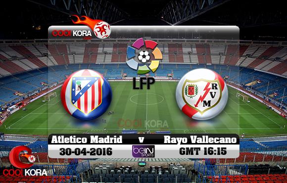 مشاهدة مباراة أتلتيكو مدريد ورايو فاليكانو اليوم 30-4-2016 في الدوري الأسباني