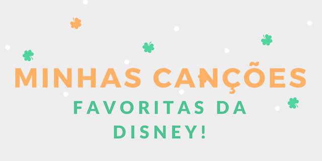Minhas canções favoritas da Disney!