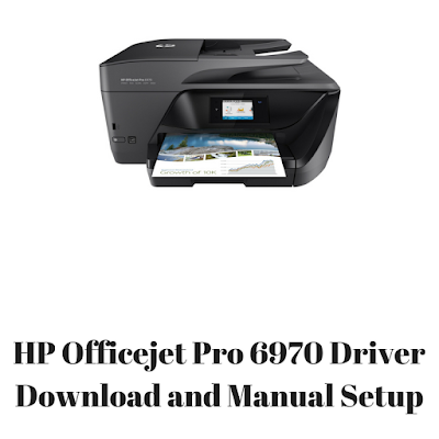 HP Officejet Pro 6970 Driver Download and Manual Setup