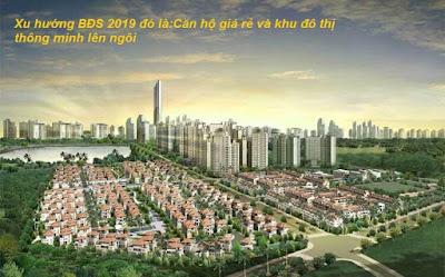 Căn hộ nhỏ, giá rẻ và khu đô thị thông minh sẽ là xu hướng BĐS năm 2019