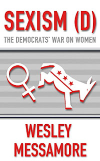 Sexism (D) The Democrats' War on Women, By Wesley Messamore