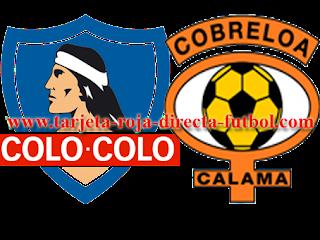 Colo Colo vs Cobreloa Copa Chile 2016