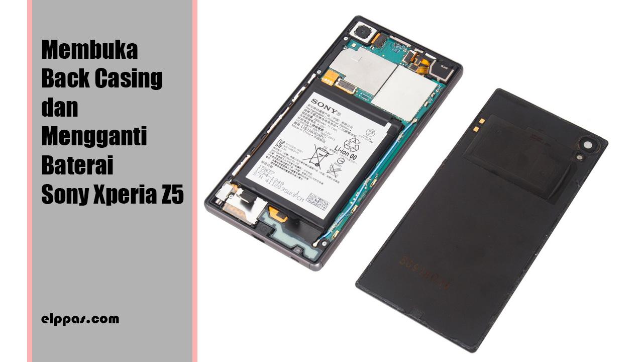 Cara Membuka Casing Belakang Dan Mengganti Baterai Sony Xperia Z5