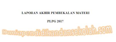 Download Contoh Format Laporan Akhir Pembekalan PLPG 2017