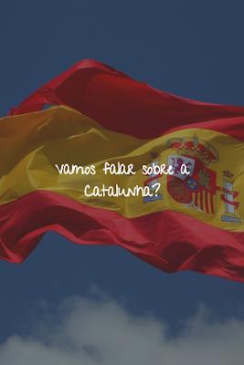 Vamos falar sobre a Catalunha?